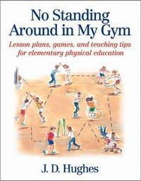 No Standing Around in My Gym: Lesson plans, games, and teaching tips for elementary physical...