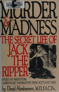 Murder & Madness: The Secret Life of Jack The Ripper