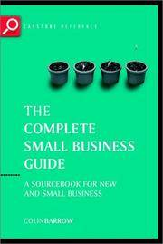 The Complete Small Business Guide - a Sourcebook for New and Small Businesses by Barrow, Colin - 2003