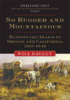 image of So Rugged and Mountainous: Blazing the Trails to Oregon and California, 1812–1848 (Overland West Series)
