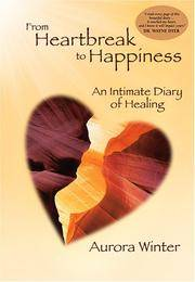 FROM HEARTBREAK TO HAPPINESS: An Intimate Diary Of Healing