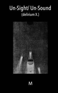 Un-Sight/ Un-Sound: (delirium X.)