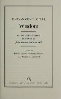 Unconventional Wisdom : essays on Economics in Honor of John Kenneth Galbraith
