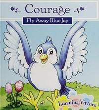Courage Fly Away Blue Jay (LEARNING VIRTUES) [Illustrated] [Paperback]  by