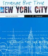 Strange But True New York City: Tales of the Big Apple by  S.B Howard - Paperback - 1st - 2005 - from Abacus Bookshop and Biblio.com