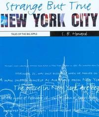 Strange But True New York City: Tales of the Big Apple