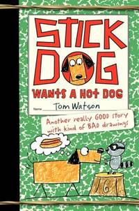 Stick Dog Wants a Hot Dog by  Tom Watson - Hardcover - 2013 - from Russell Books Ltd and Biblio.com