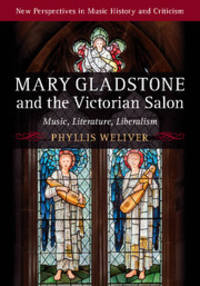 Mary Gladstone and the Victorian Salon: Music, Literature, Liberalism (New Perspectives in Music...