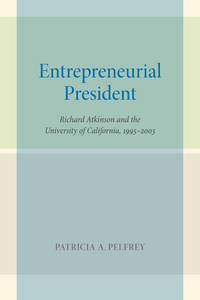 Entrepreneurial President: Richard Atkinson and the University of California, 1995-2003