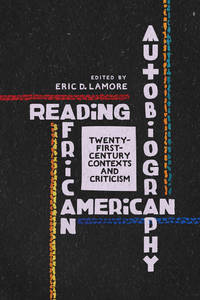 Reading African American Autobiography: Twenty-First-Century Contexts and Criticism (Wisconsin...