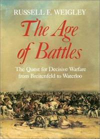 THE AGE OF BATTLES The Quest for Decisive Warfare from Breitenfeld to  Waterloo