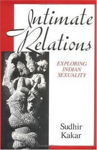 Intimate Relations:   Exploring Indian Sexuality by  Sudhir Kakar - Hardcover - 1990 - from B-Line Books (SKU: 47219)