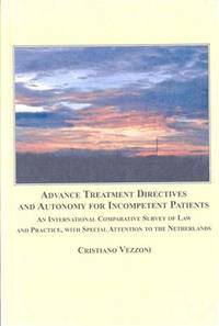Advance Treatment Directives and Autonomy for Incompetent Patients: An International Comparative Survey of Law and Practice, With Special Attention to the Nethlands