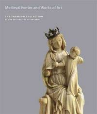 MEDIEVAL IVORIES AND WORKS OF ART (The Thomson Collection at the Art Gallery of Ontario)