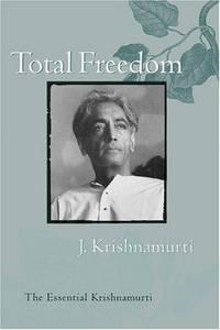 Total Freedom:  The Essential Krishnamurti by  Jiddu Krishnamurti - Paperback - 1996 - from B-Line Books (SKU: 52900)