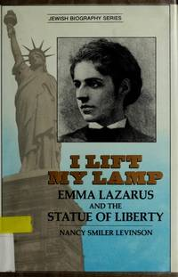 I Lift My Lamp; Emma Lazarus and the Statue of Liberty
