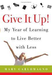 GIVE IT UP! My Year Of Learning To Live Better With Less