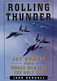 ROLLING THUNDER: Jet Combat From WW II to the Gulf War