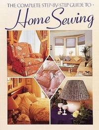Complete Step-by-step Guide to Home Sewing, The