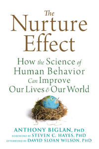 NURTURE EFFECT: How The Science Of Human Behavior Can Improve Our Lives & Our World