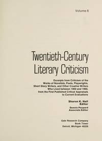TCLC: TWENTIETH-CENTURY LITERARY CRITICISM; Volume 6. Excerpts from criticism of the works of...
