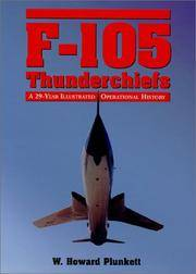 F-105 THUNDERCHIEFS: A 29-YEAR ILLUSTRATED OPERATIONAL HISTORY, WITH INDIVIDUAL ACCOUNTS OF THE...