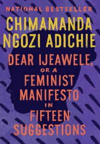 DEAR IJEAWELE,OR A FEMINIST MANIFESTO..