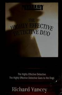 HIGHLY EFFECTIVE DETECTIVE DUO, THE, The Highly Effective Detective and The Highly Effective Detective Goes to the Dogs by Yancey - Hardcover - Edition Unstated - 2006 - from A2zbooks and Biblio.com