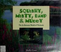 Squishy, Misty, Damp  Muddy