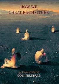 How We Cheat Easch Other: Six Short Stories by Odd Nerdrum
