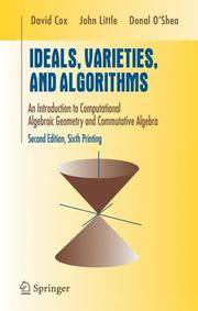 Ideals, Varieties, and Algorithms: An Introduction to Computational Algebraic Geometry and...