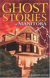 image of Ghost Stories of Manitoba (Ghost Stories (Lone Pine))