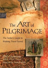 The Art of Pilgrimage - the seeker's guide to making travel sacred