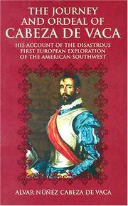 The Journey and Ordeal of Cabeza de Vaca: His Account of the Disastrous First European...