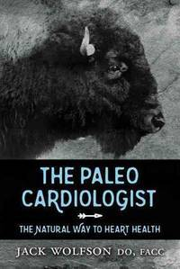 THE PALEO CARDIOLOGIST: THE NATURAL WAY TO HEART HEALTH (PB)