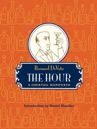The Hour: A Cocktail Manifesto by Bernard DeVoto - Hardcover - from Better World Books  and Biblio.com