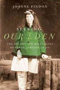 Seeking our Eden : the dreams and migrations of Sarah Jameson Craig