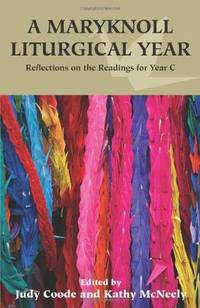 A Maryknoll Liturgical Year: Reflections on the Readings for Year C Judy Coode and Kathy