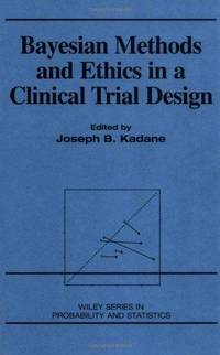 Bayesian Methods and Ethics in a Clinical Trial Design by Joseph B. Kadane - First Edition - 1996 - from Revaluation Books (SKU: __0471846805)