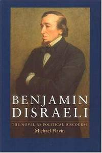 Benjamin Disraeli:The Novel As Political Discourse (FINE COPY OF FIRST  EDITION, FIRST PRINTING SIGNED BY THE AUTHOR, MICHAL FLAVIN)