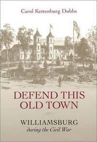 Defend This Old Town: Williamsburg During the Civil War