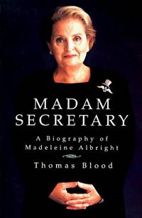 Madam Secretary; A Biography of Madeleine Albright