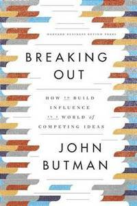 Breaking Out: How to Build Influence in a World of Competing Ideas