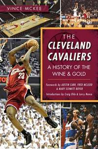 CLEVELAND CAVALIERS: A History of the Wine & Gold (Sports)