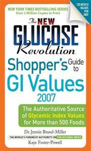 The New Glucose Revolution Shopper's Guide to GI Values 2007: The Authoritative Source of Glycemic Index Values for More than 500 Foods