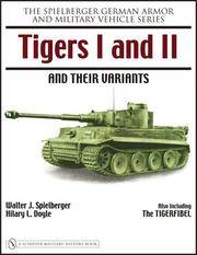 GERMAN ARMOR AND MILITARY VEHICLE SERIES: TIGERS I AND II AND THEIR VARIANTS