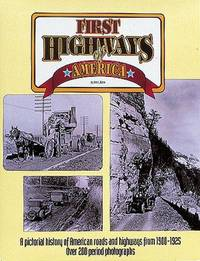 FIRST HIGHWAYS OF AMERICA: A PICTORIAL HISTORY OF AMERICAN ROADS AND HIGHWAYS FROM 1900-1925