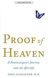 image of Proof of Heaven: A Neurosurgeon's Journey Into the Afterlife (Thorndike Press Large Print Basic Series)