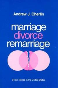 Marriage, Divorce, Remarriage: Social Trends in the United States