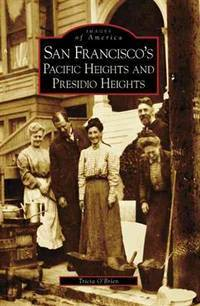 San Francisco's Pacific Heights and Presidio Heights (Images of America)